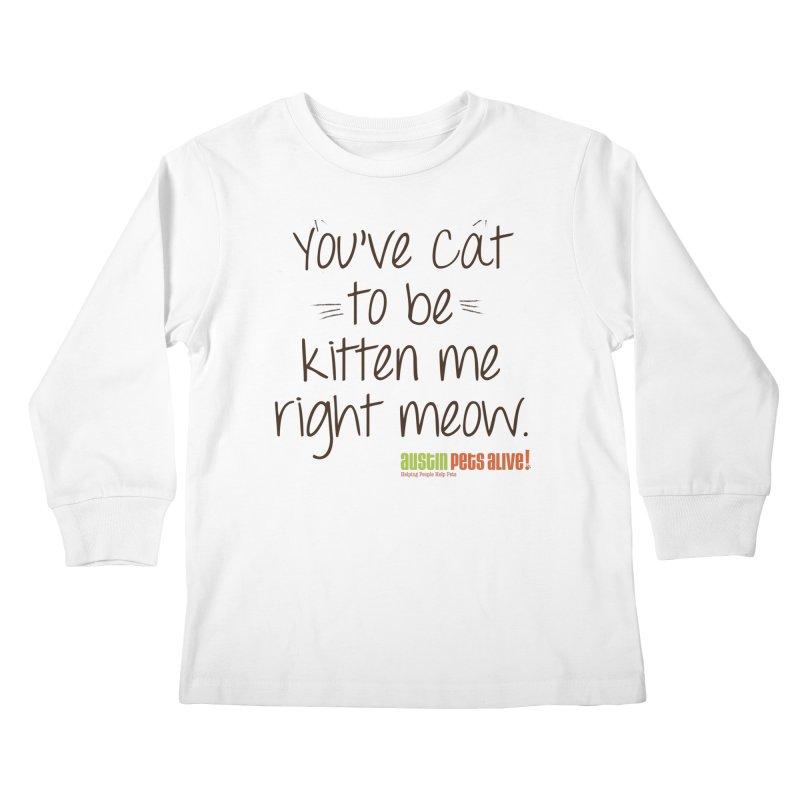 You've Cat to be Kitten Me Kids Longsleeve T-Shirt by Austin Pets Alive's Artist Shop