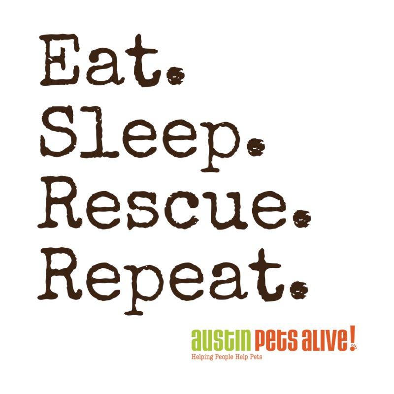 Eat. Sleep. Rescue. Repeat. by austinpetsalive's Artist Shop