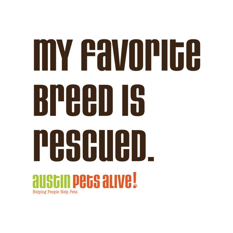 My Favorite Breed is Rescued Men's T-Shirt by Austin Pets Alive's Artist Shop