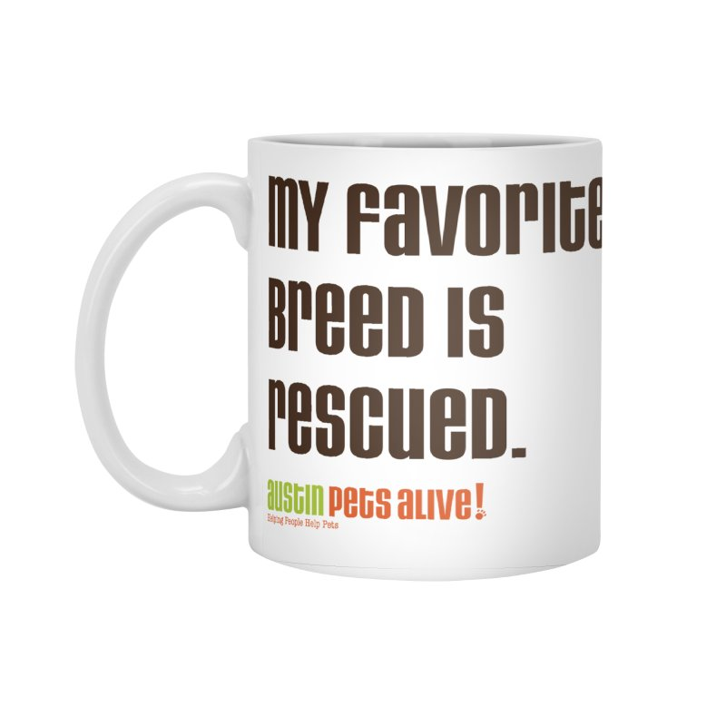 My Favorite Breed is Rescued Accessories Mug by Austin Pets Alive's Artist Shop