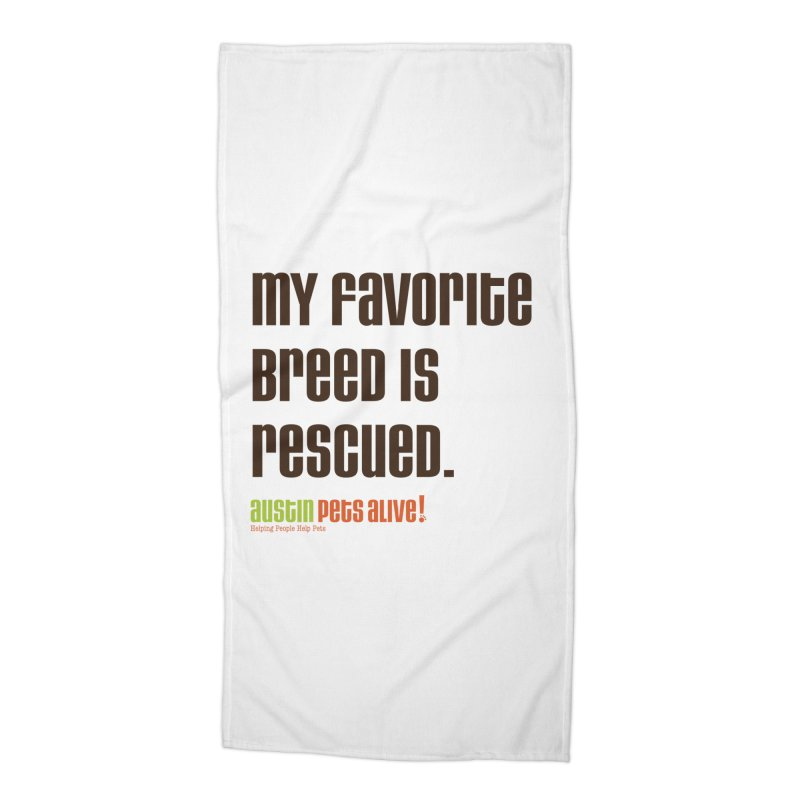 My Favorite Breed is Rescued Accessories Beach Towel by Austin Pets Alive's Artist Shop