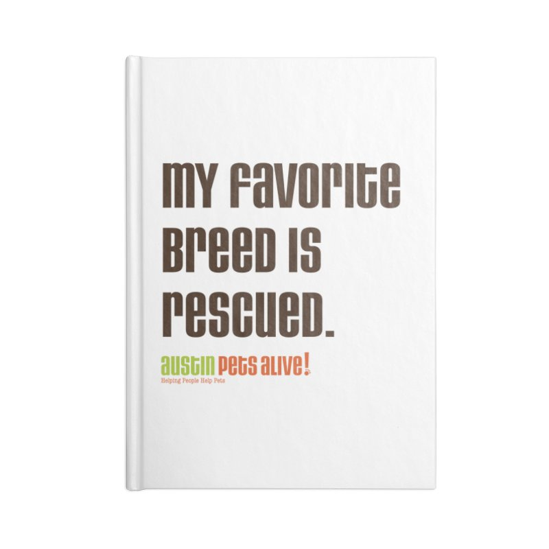 My Favorite Breed is Rescued Accessories Notebook by Austin Pets Alive's Artist Shop