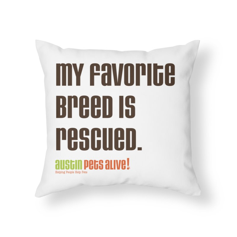 My Favorite Breed is Rescued Home Throw Pillow by Austin Pets Alive's Artist Shop