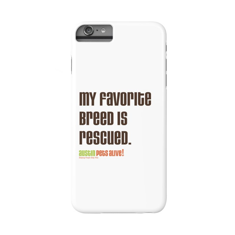 My Favorite Breed is Rescued Accessories Phone Case by Austin Pets Alive's Artist Shop