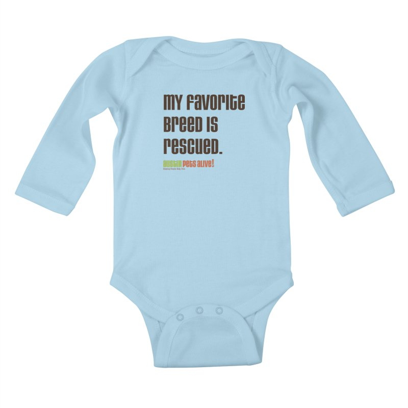 My Favorite Breed is Rescued Kids Baby Longsleeve Bodysuit by austinpetsalive's Artist Shop