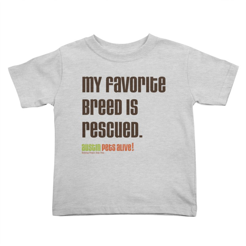 My Favorite Breed is Rescued Kids Toddler T-Shirt by austinpetsalive's Artist Shop