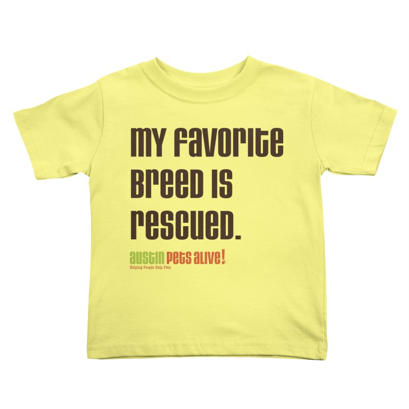 My Favorite Breed is Rescued Kids Toddler T-Shirt by Austin Pets Alive's Artist Shop