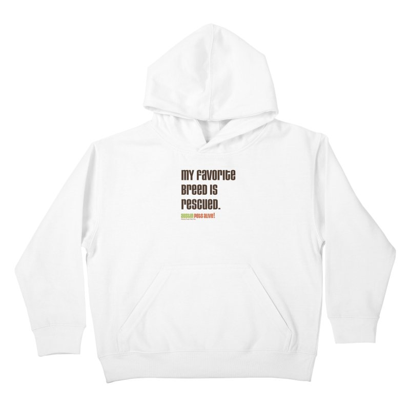My Favorite Breed is Rescued Kids Pullover Hoody by Austin Pets Alive's Artist Shop