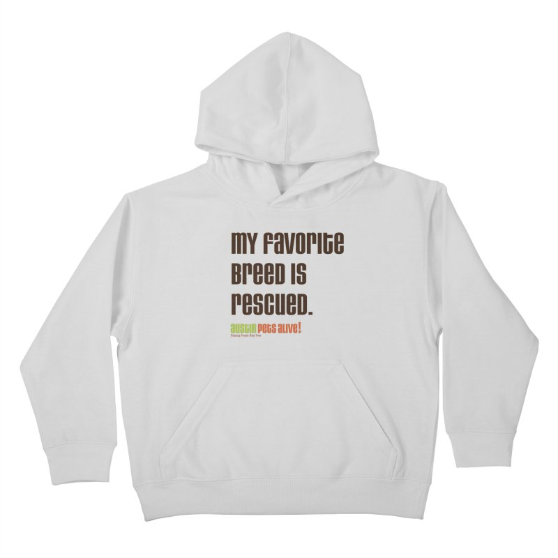My Favorite Breed is Rescued Kids Pullover Hoody by austinpetsalive's Artist Shop