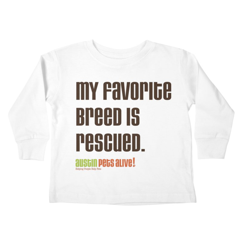 My Favorite Breed is Rescued Kids Toddler Longsleeve T-Shirt by austinpetsalive's Artist Shop
