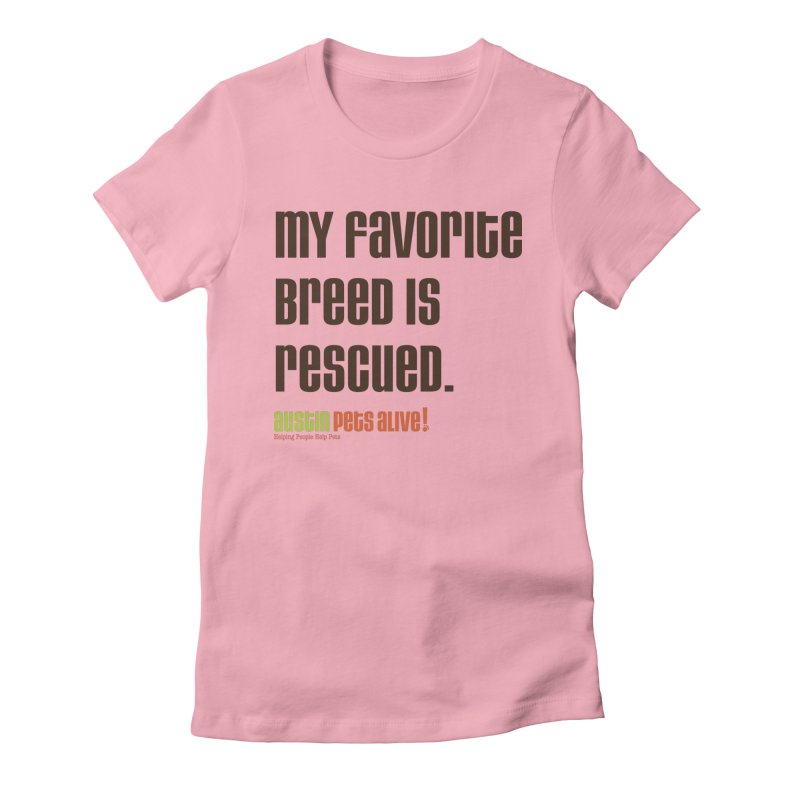 My Favorite Breed is Rescued Women's T-Shirt by Austin Pets Alive's Artist Shop