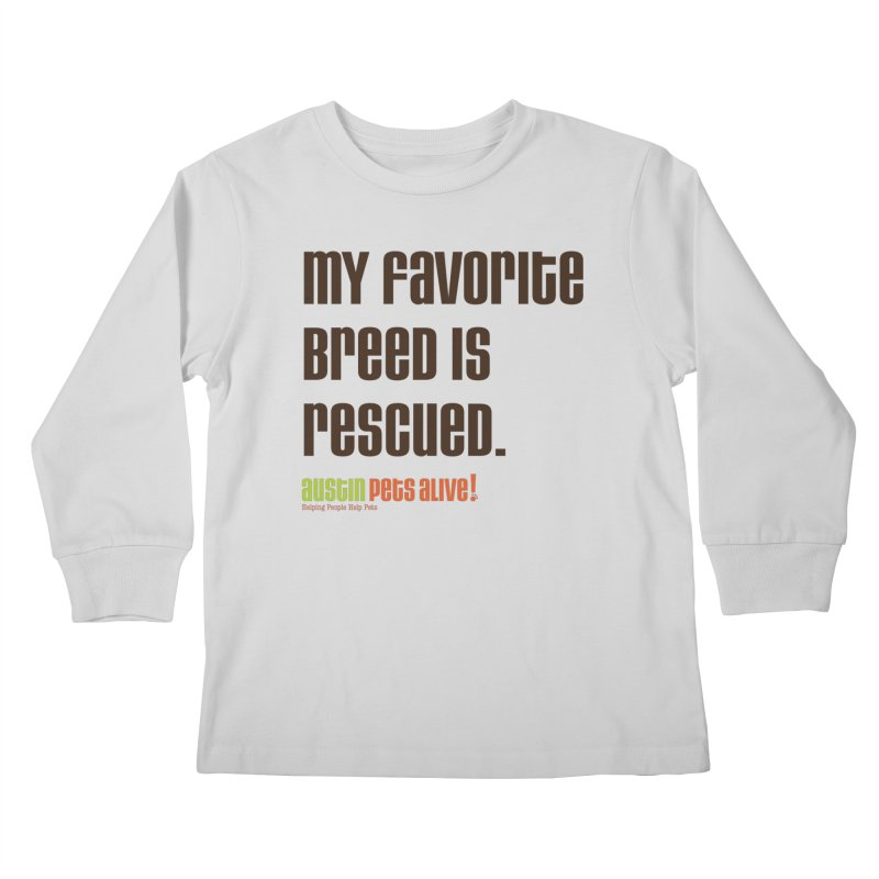 My Favorite Breed is Rescued Kids Longsleeve T-Shirt by Austin Pets Alive's Artist Shop