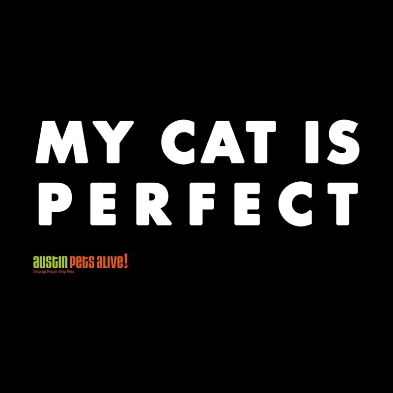 My Cat is Perfect by austinpetsalive's Artist Shop