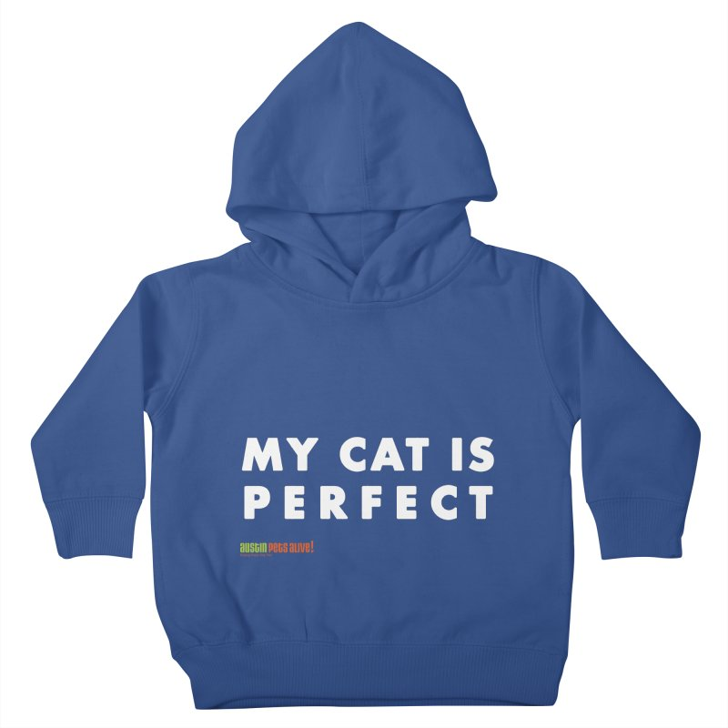 My Cat is Perfect Kids Toddler Pullover Hoody by Austin Pets Alive's Artist Shop