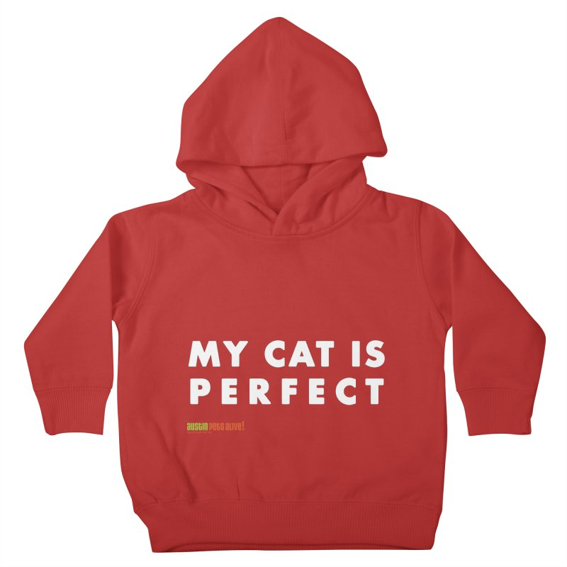 My Cat is Perfect Kids Toddler Pullover Hoody by austinpetsalive's Artist Shop