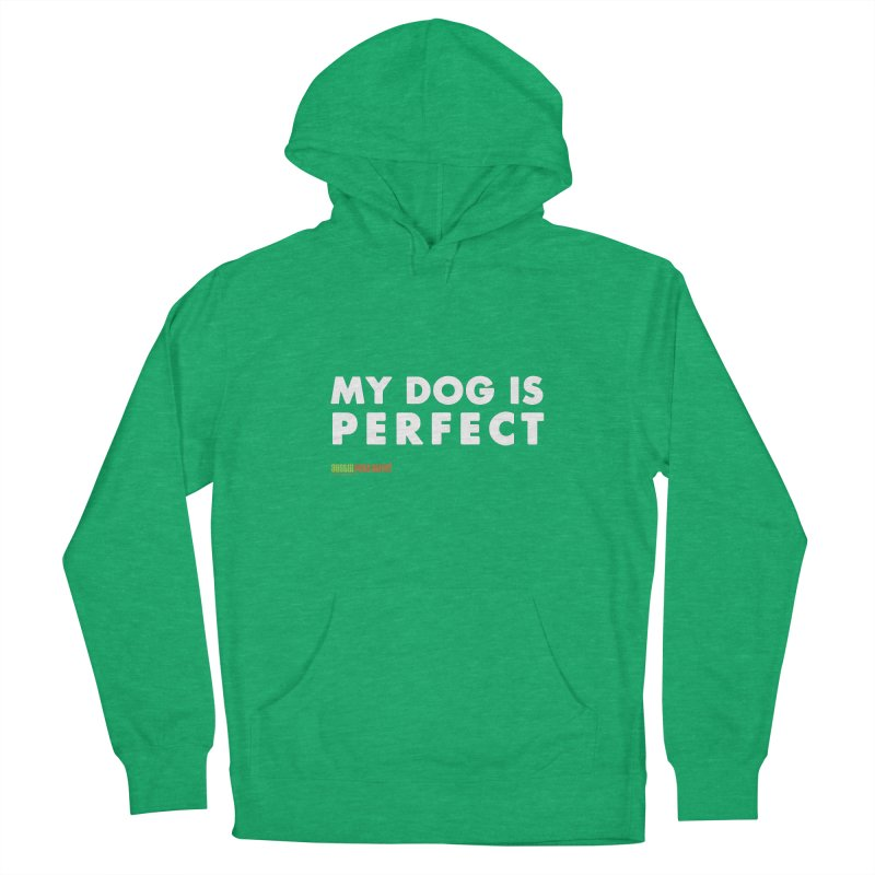 My Dog is Perfect Men's French Terry Pullover Hoody by Austin Pets Alive's Artist Shop