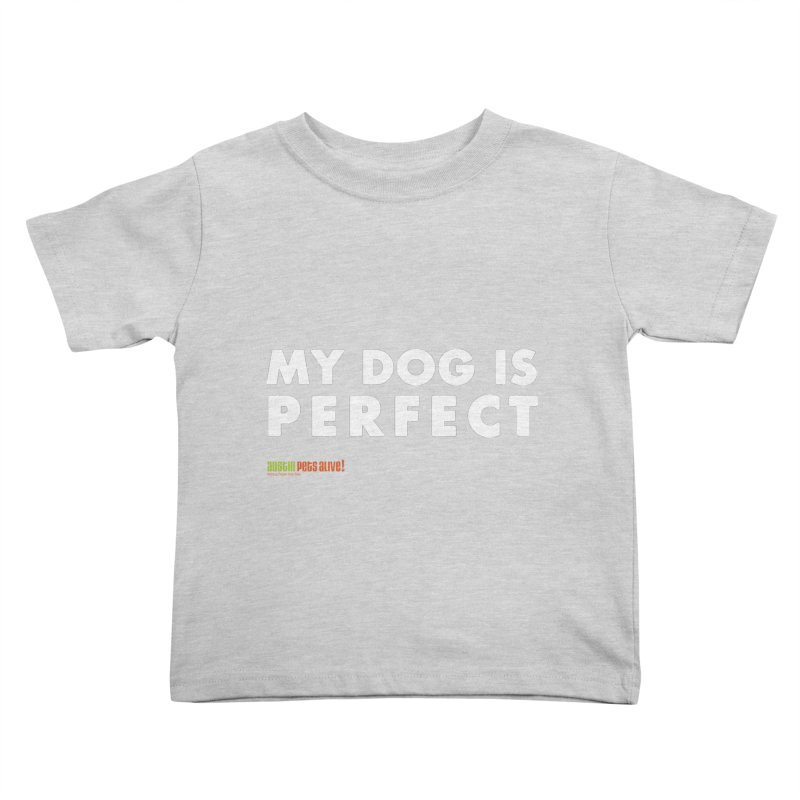My Dog is Perfect Kids Toddler T-Shirt by austinpetsalive's Artist Shop