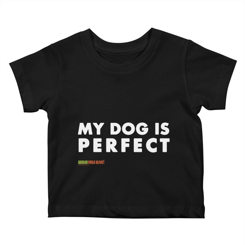 My Dog is Perfect Kids Baby T-Shirt by austinpetsalive's Artist Shop