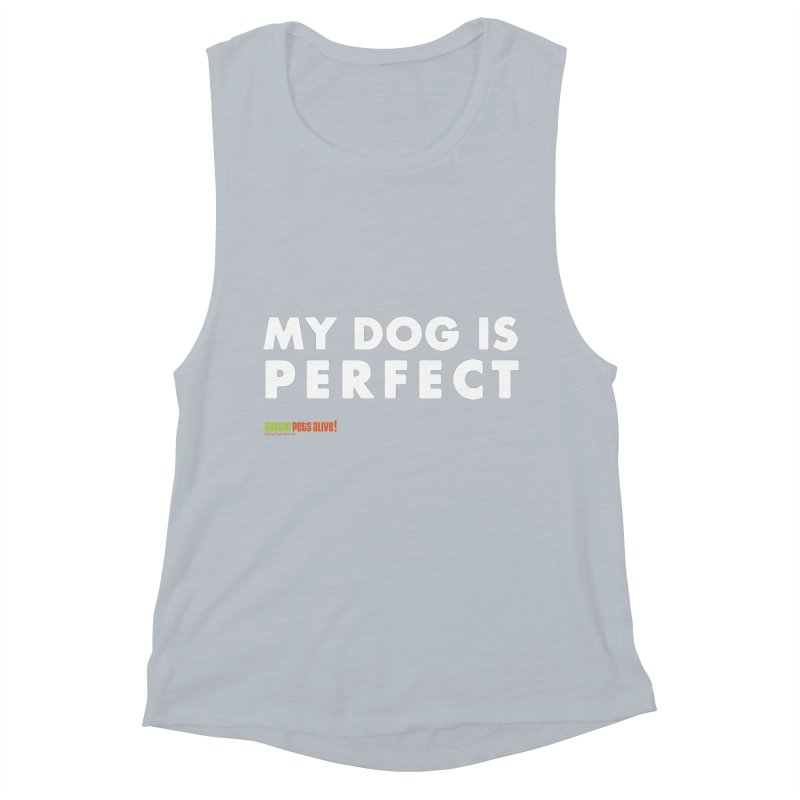 My Dog is Perfect Women's Muscle Tank by Austin Pets Alive's Artist Shop