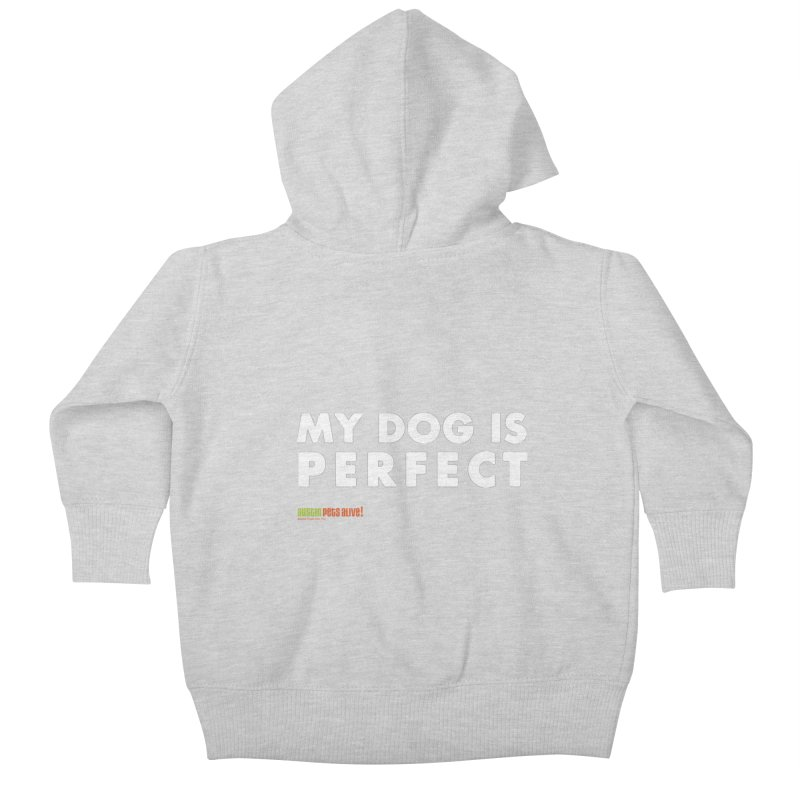 My Dog is Perfect Kids Baby Zip-Up Hoody by austinpetsalive's Artist Shop
