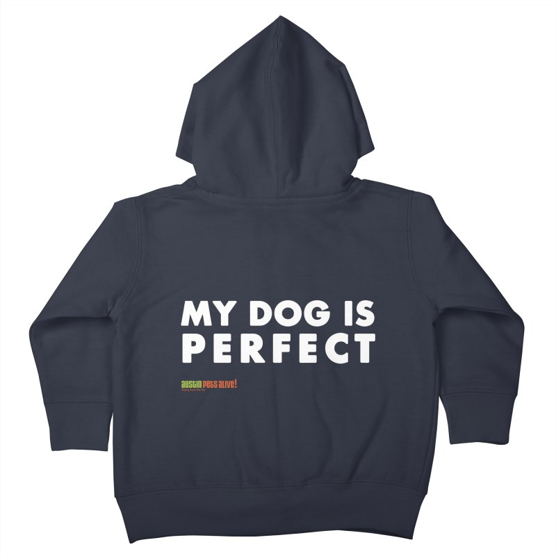 My Dog is Perfect Kids Toddler Zip-Up Hoody by austinpetsalive's Artist Shop