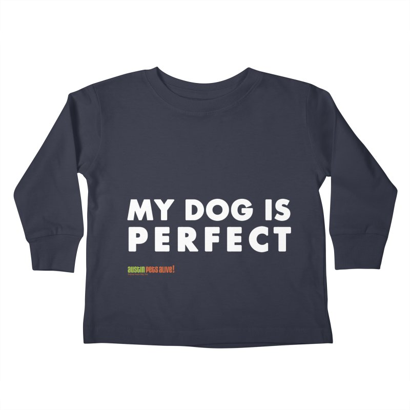My Dog is Perfect Kids Toddler Longsleeve T-Shirt by austinpetsalive's Artist Shop