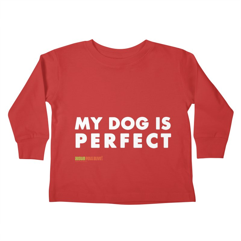 My Dog is Perfect Kids Toddler Longsleeve T-Shirt by austinpetsalive's Artist Shop