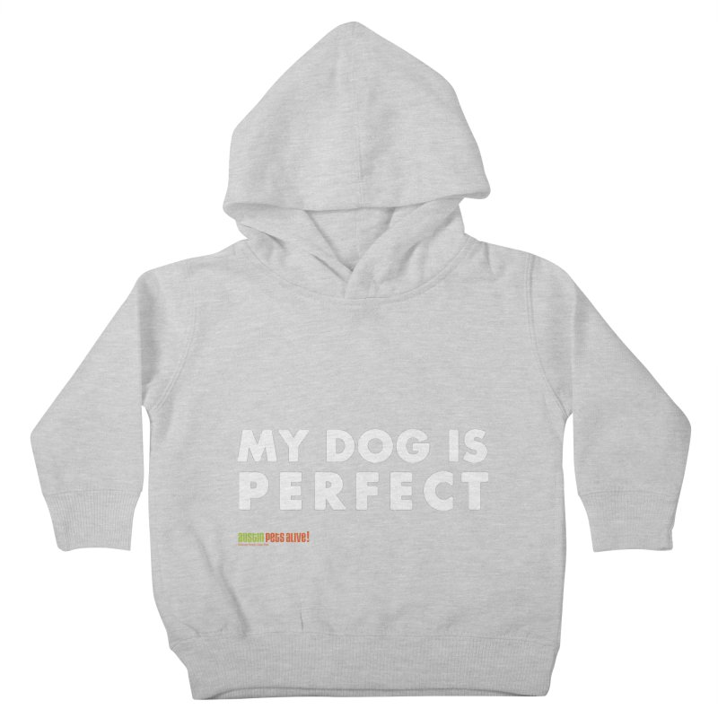 My Dog is Perfect Kids Toddler Pullover Hoody by Austin Pets Alive's Artist Shop
