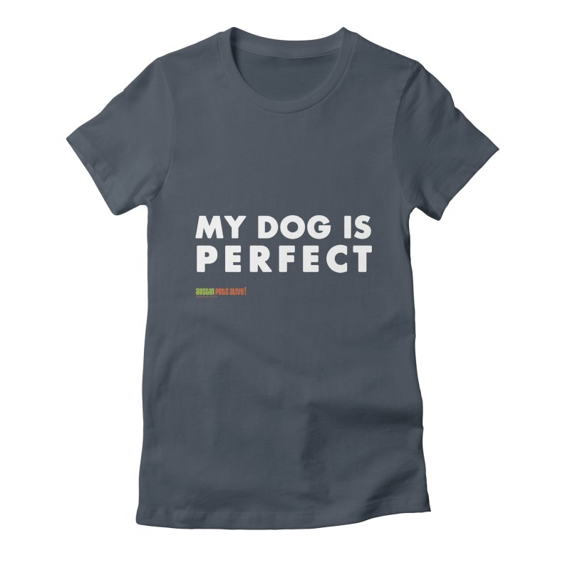 My Dog is Perfect Women's French Terry Zip-Up Hoody by austinpetsalive's Artist Shop