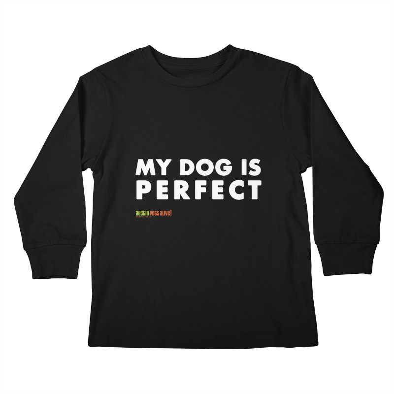 My Dog is Perfect Kids Longsleeve T-Shirt by Austin Pets Alive's Artist Shop