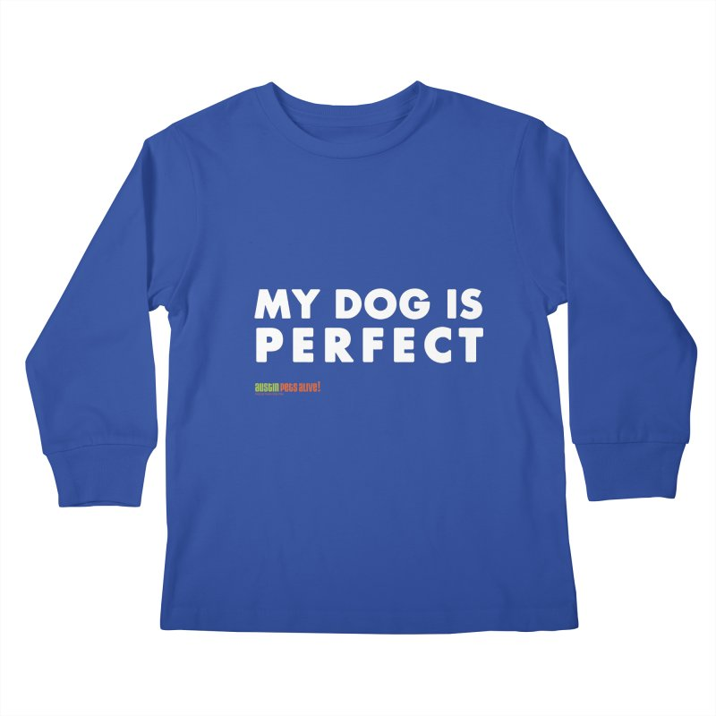 My Dog is Perfect Kids Longsleeve T-Shirt by austinpetsalive's Artist Shop