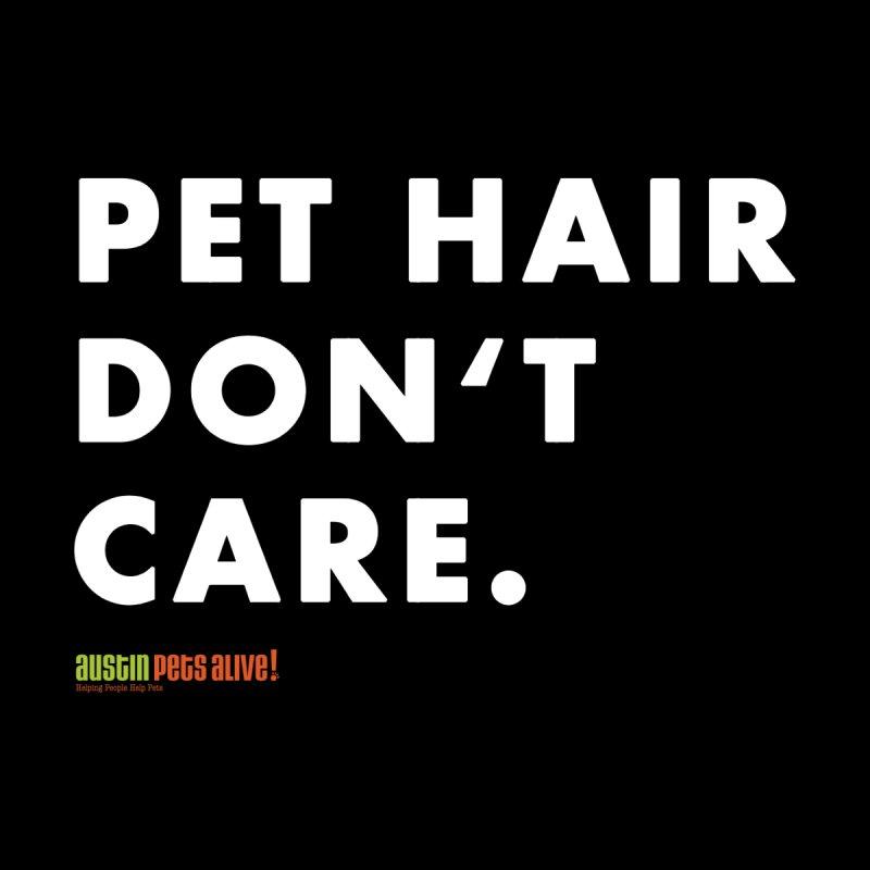 Pet Hair Don't Care by austinpetsalive's Artist Shop