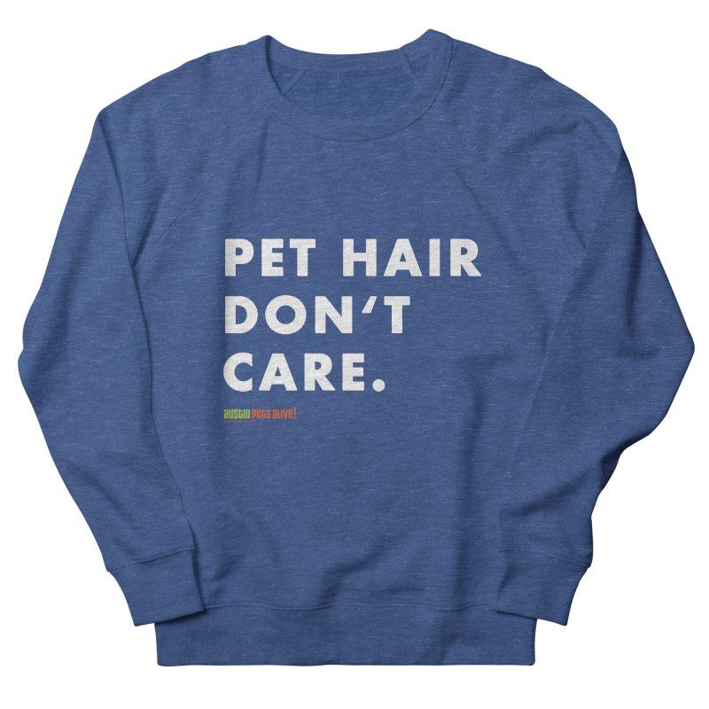 Pet Hair Don't Care Men's French Terry Sweatshirt by Austin Pets Alive's Artist Shop