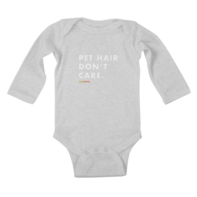 Pet Hair Don't Care Kids Baby Longsleeve Bodysuit by austinpetsalive's Artist Shop