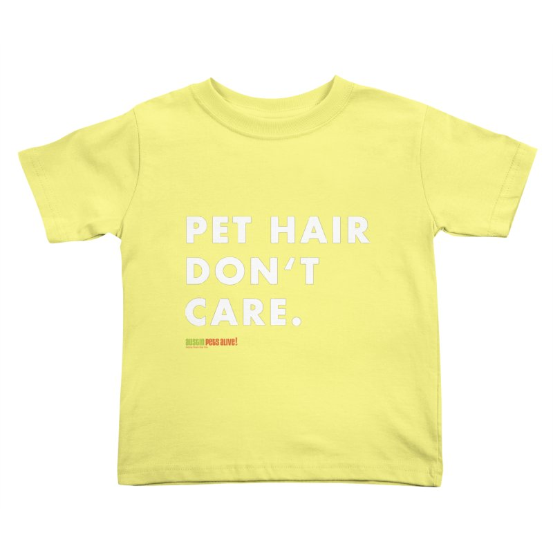Pet Hair Don't Care Kids Toddler T-Shirt by austinpetsalive's Artist Shop