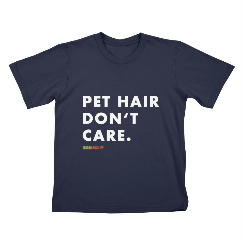 Pet Hair Don't Care Kids T-Shirt by austinpetsalive's Artist Shop
