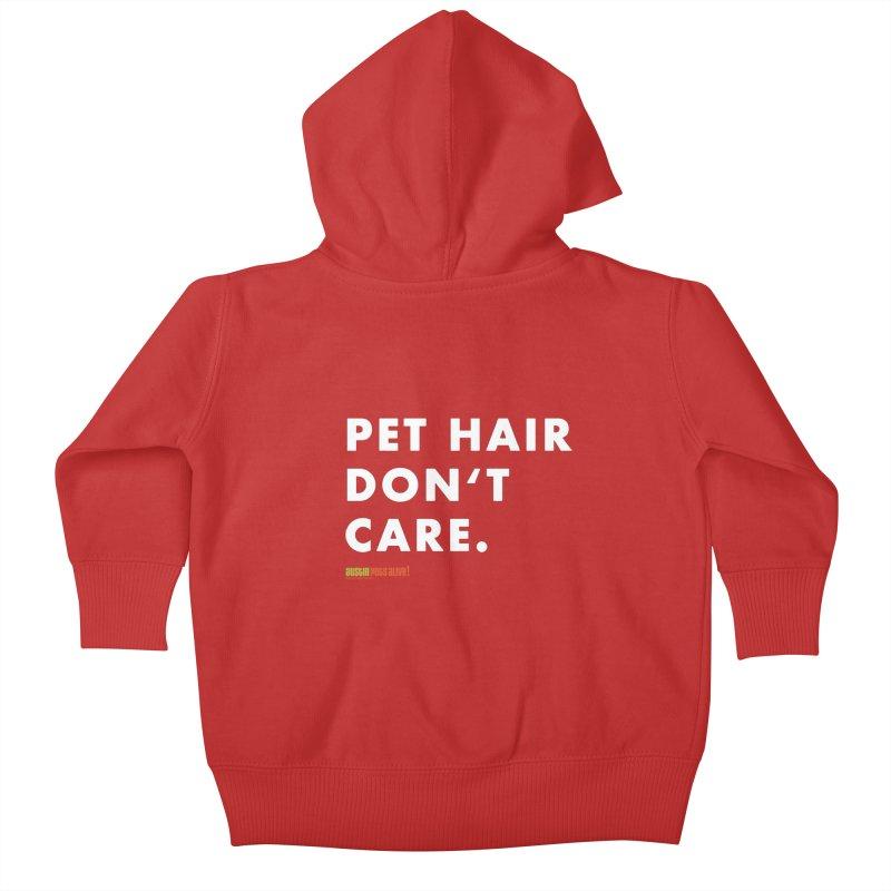 Pet Hair Don't Care Kids Baby Zip-Up Hoody by austinpetsalive's Artist Shop