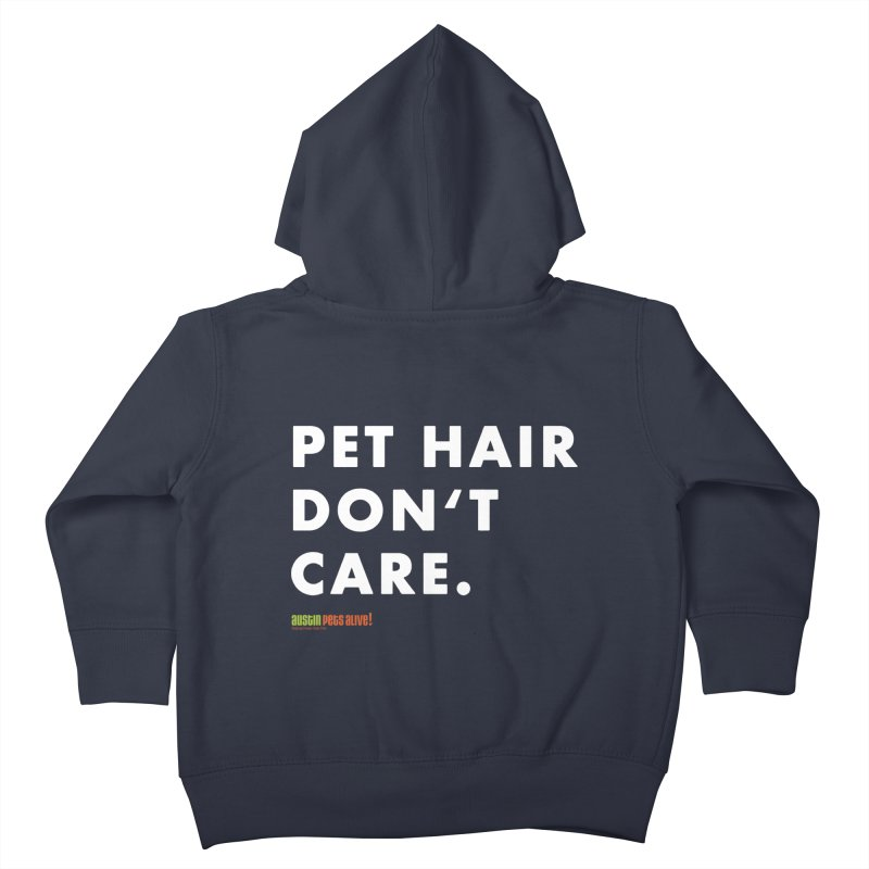 Pet Hair Don't Care Kids Toddler Zip-Up Hoody by austinpetsalive's Artist Shop