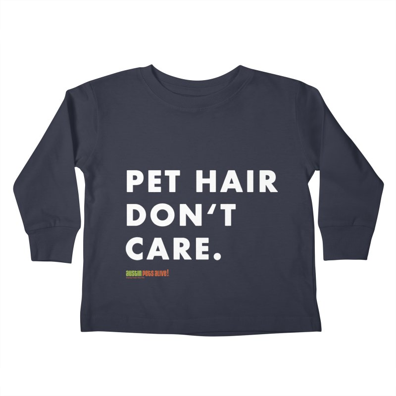 Pet Hair Don't Care Kids Toddler Longsleeve T-Shirt by austinpetsalive's Artist Shop