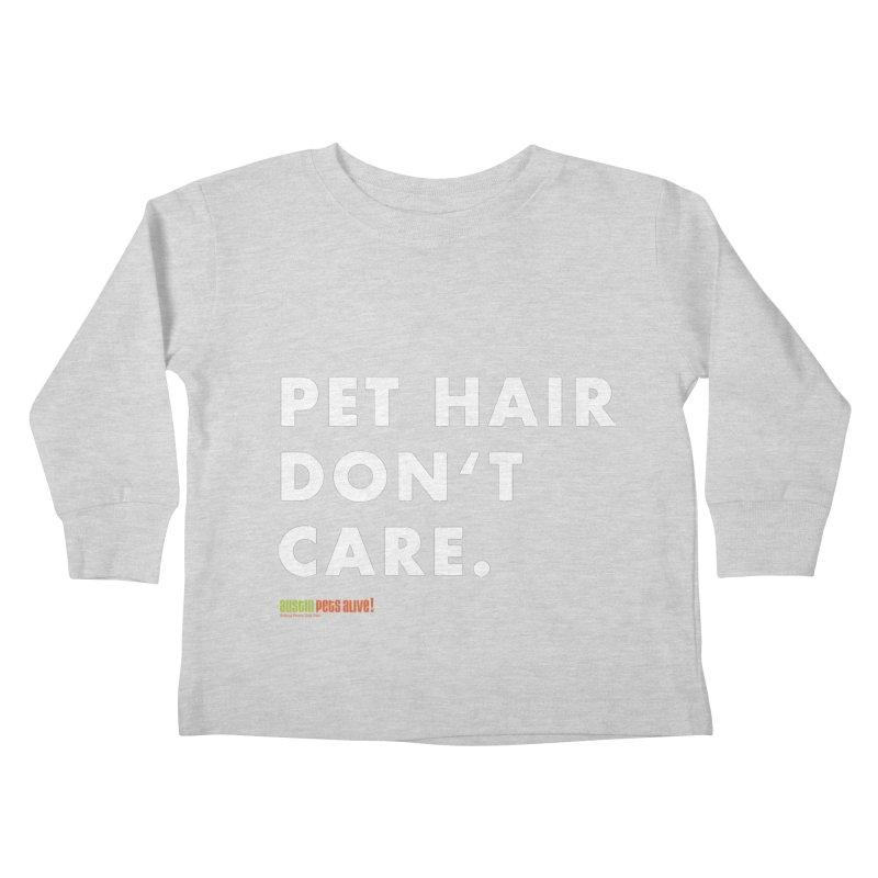 Pet Hair Don't Care Kids Toddler Longsleeve T-Shirt by austinpetsalive's Artist Shop