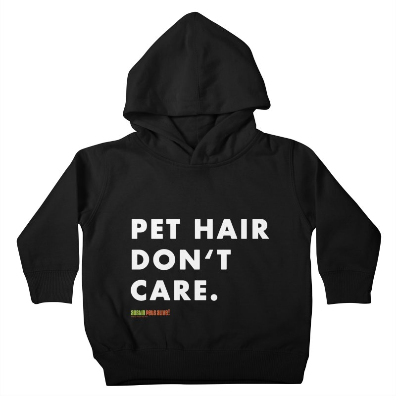 Pet Hair Don't Care Kids Toddler Pullover Hoody by austinpetsalive's Artist Shop