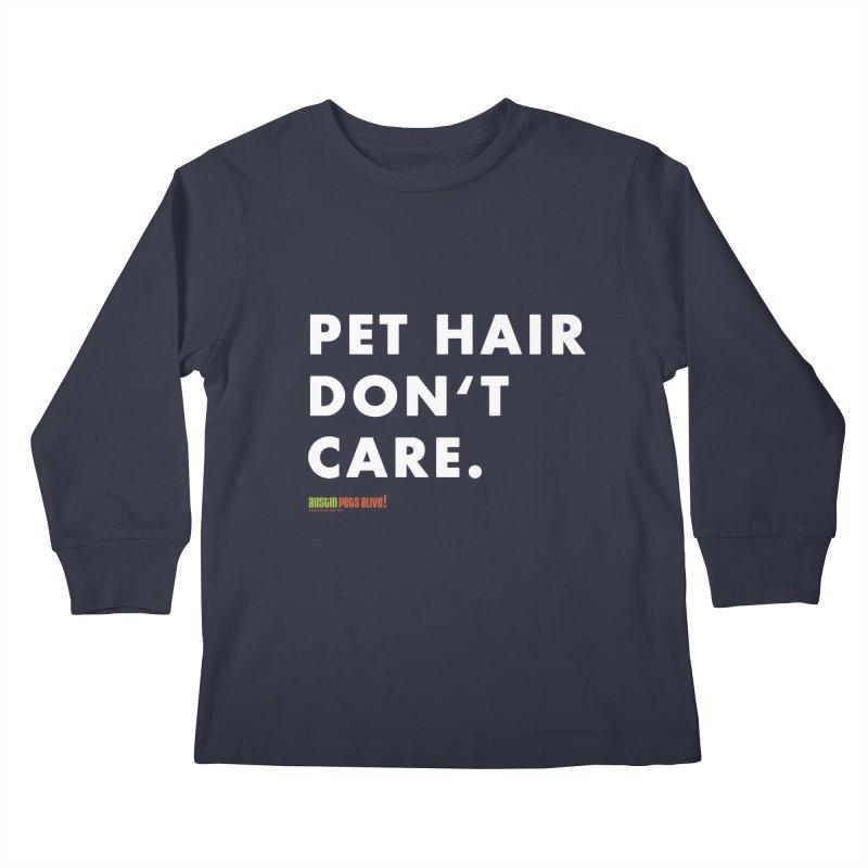 Pet Hair Don't Care Kids Longsleeve T-Shirt by austinpetsalive's Artist Shop