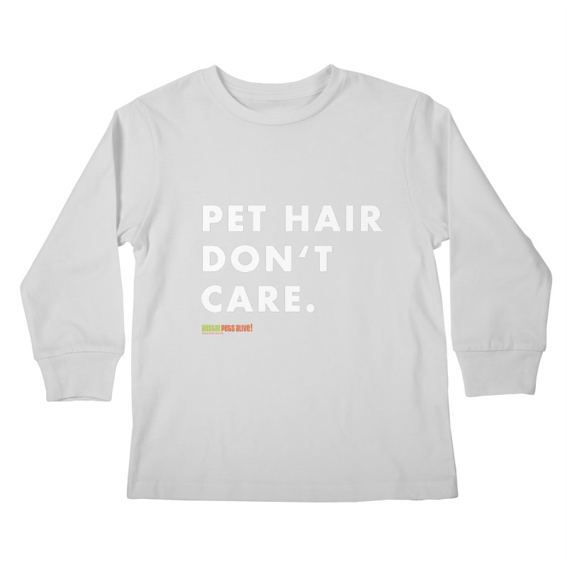Pet Hair Don't Care Kids Longsleeve T-Shirt by austinpetsalive's Artist Shop