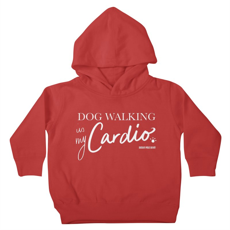 Dog Walking is My Cardio Kids Toddler Pullover Hoody by Austin Pets Alive's Artist Shop