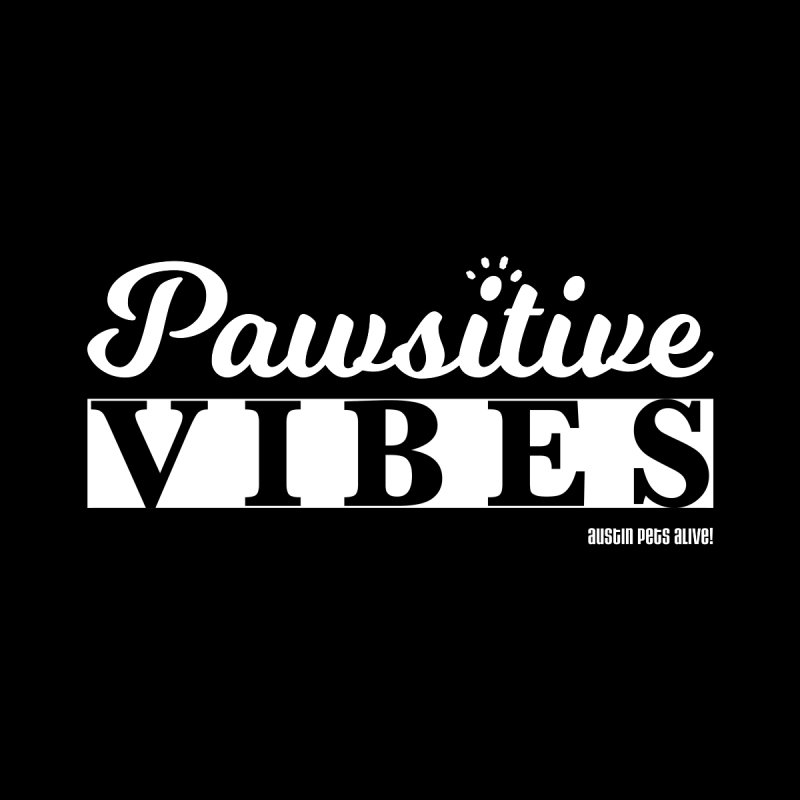 Pawsitive Vibes by austinpetsalive's Artist Shop