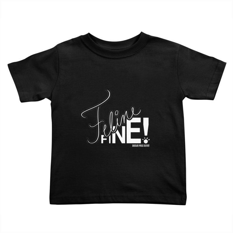 Feline Fine! Kids Toddler T-Shirt by austinpetsalive's Artist Shop