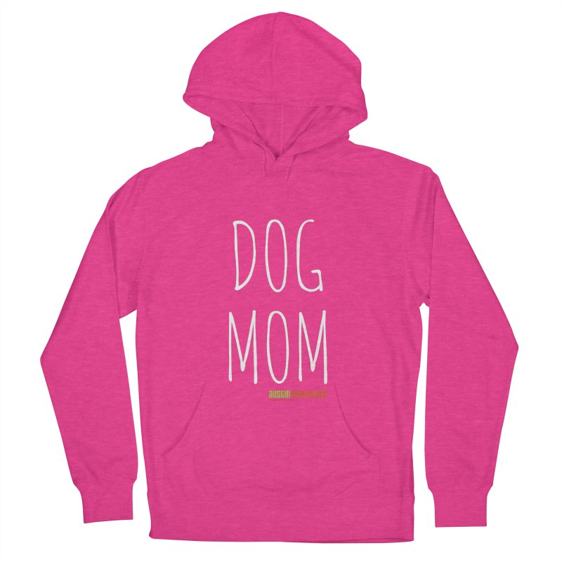 Dog Mom Women's French Terry Pullover Hoody by austinpetsalive's Artist Shop
