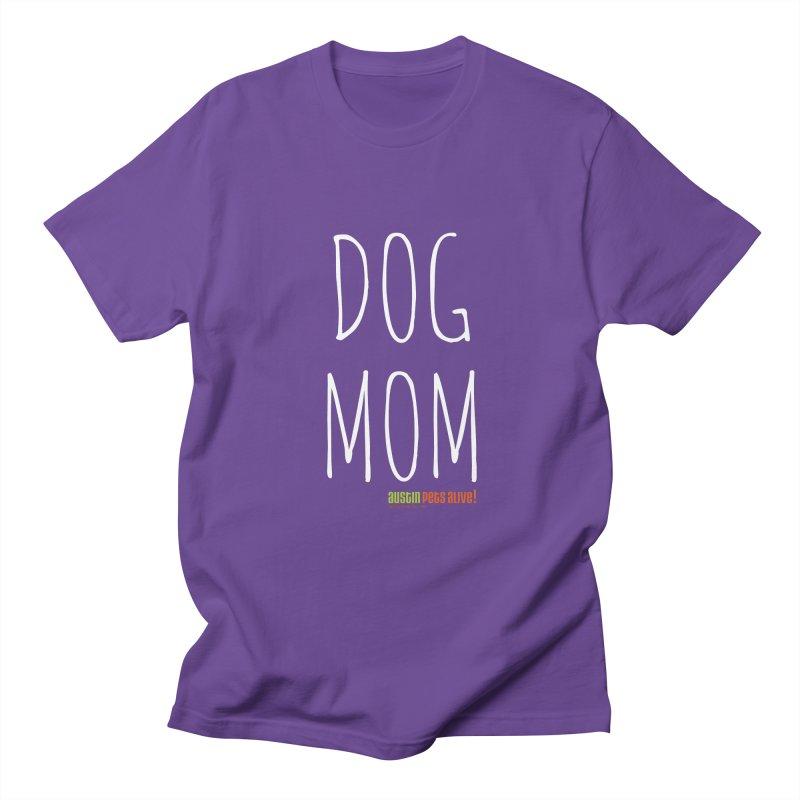 Dog Mom Men's T-Shirt by Austin Pets Alive's Artist Shop