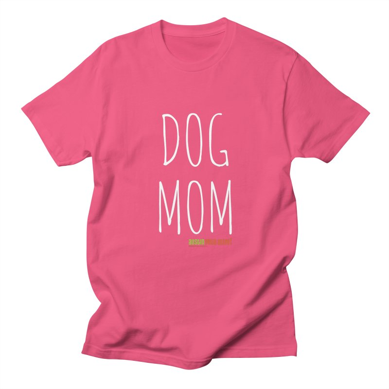Dog Mom Women's Regular Unisex T-Shirt by austinpetsalive's Artist Shop