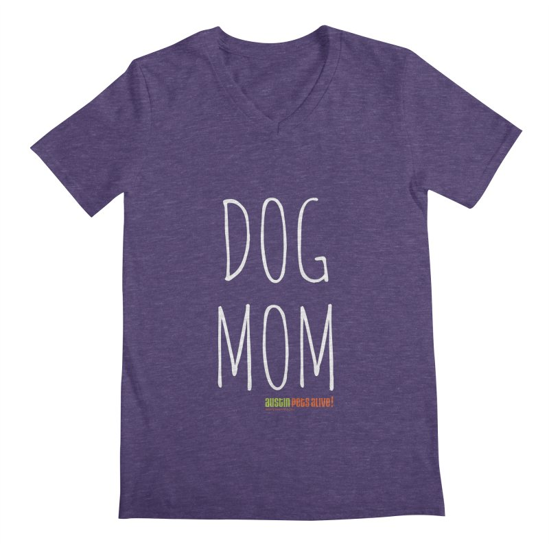 Dog Mom Men's V-Neck by austinpetsalive's Artist Shop